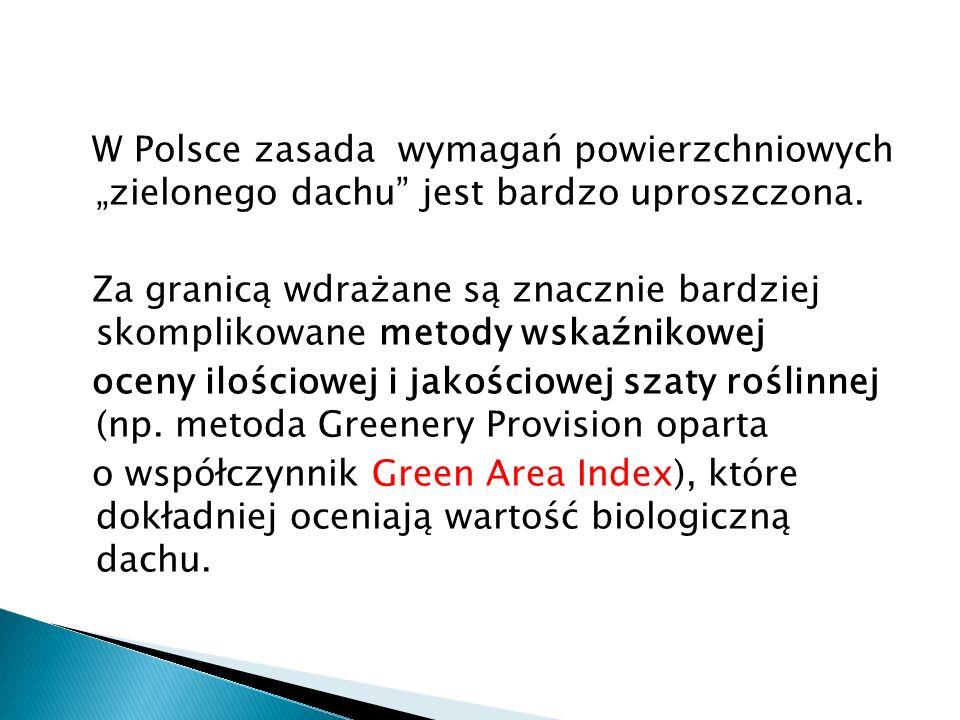 W Polsce zasada wymagań powierzchniowych zielonego dachu jest bardzo uproszczona. Za granicą wdrażane są znacznie bardziej skomplikowane metody wskaźn