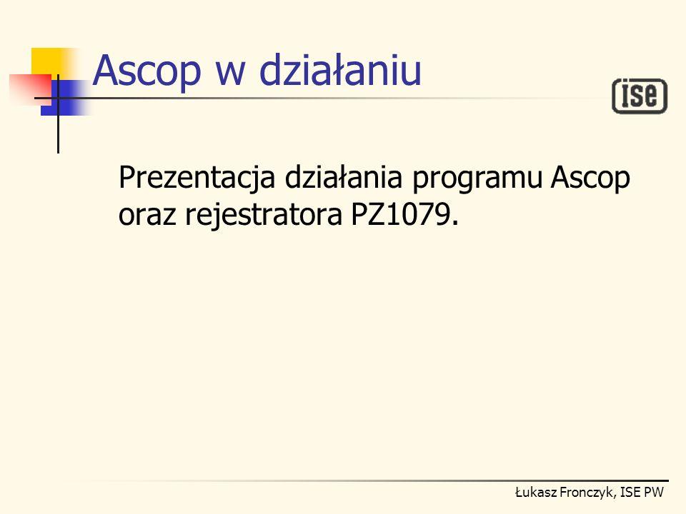 Łukasz Fronczyk, ISE PW Ascop w działaniu Prezentacja działania programu Ascop oraz rejestratora PZ1079.