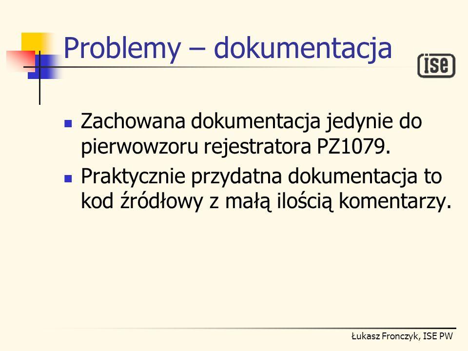 Łukasz Fronczyk, ISE PW Problemy – dokumentacja Zachowana dokumentacja jedynie do pierwowzoru rejestratora PZ1079. Praktycznie przydatna dokumentacja