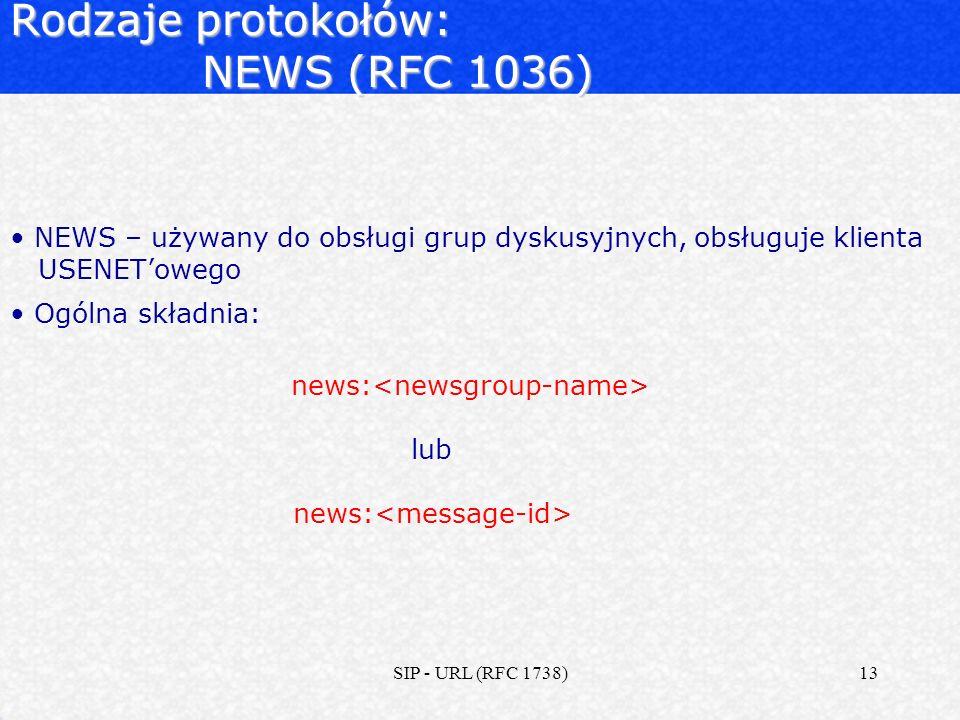 SIP - URL (RFC 1738)13 Rodzaje protokołów: NEWS (RFC 1036) NEWS – używany do obsługi grup dyskusyjnych, obsługuje klienta USENETowego Ogólna składnia:
