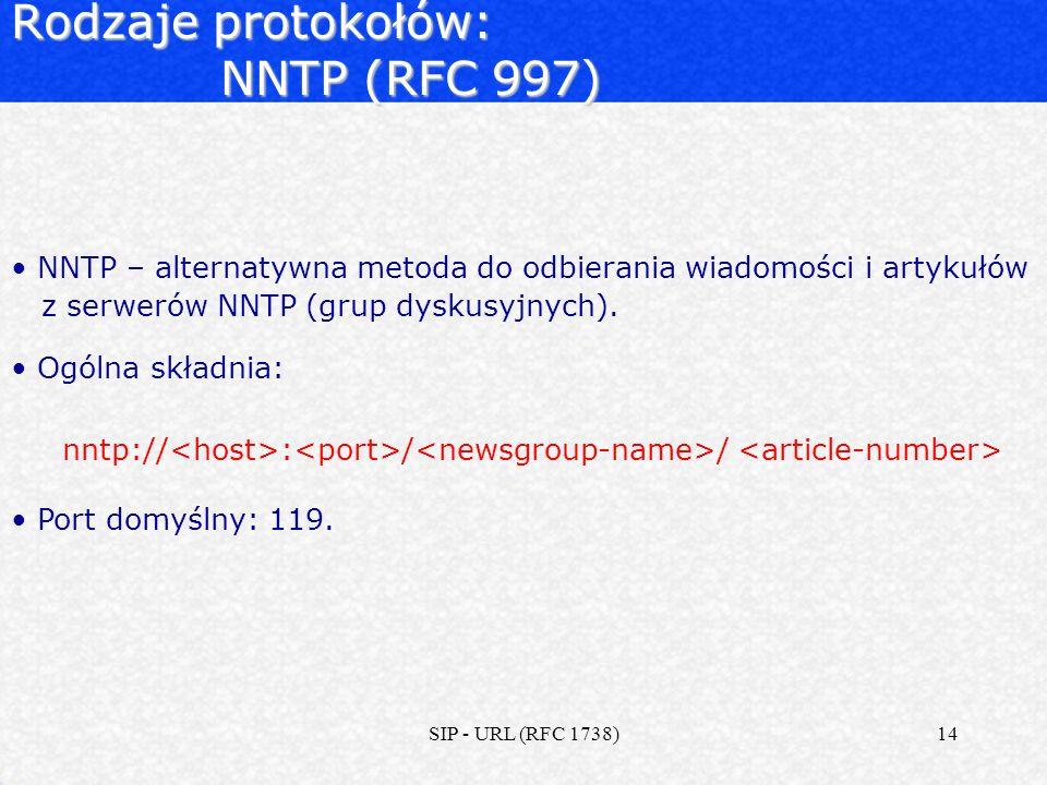 SIP - URL (RFC 1738)14 Rodzaje protokołów: NNTP (RFC 997) NNTP – alternatywna metoda do odbierania wiadomości i artykułów z serwerów NNTP (grup dyskus
