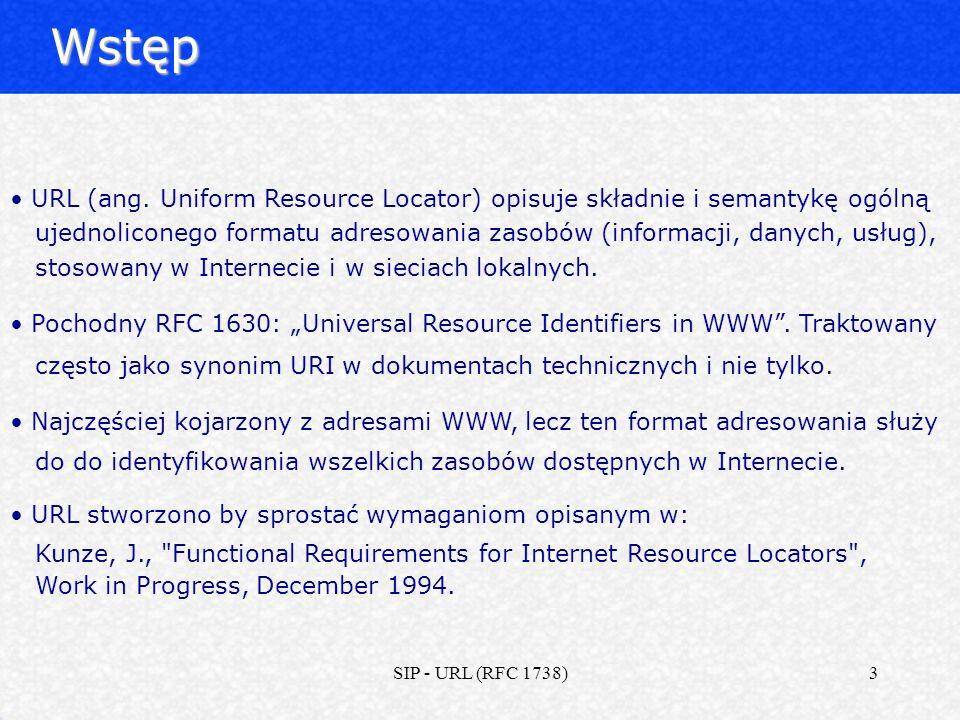 SIP - URL (RFC 1738)4 : Ogólna składnia URL określa rodzaj zasobu/usługi może składać się z: - małych liter (a...