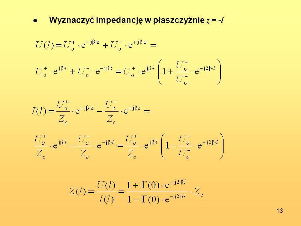 13 Wyznaczyć impedancję w płaszczyźnie z = -l