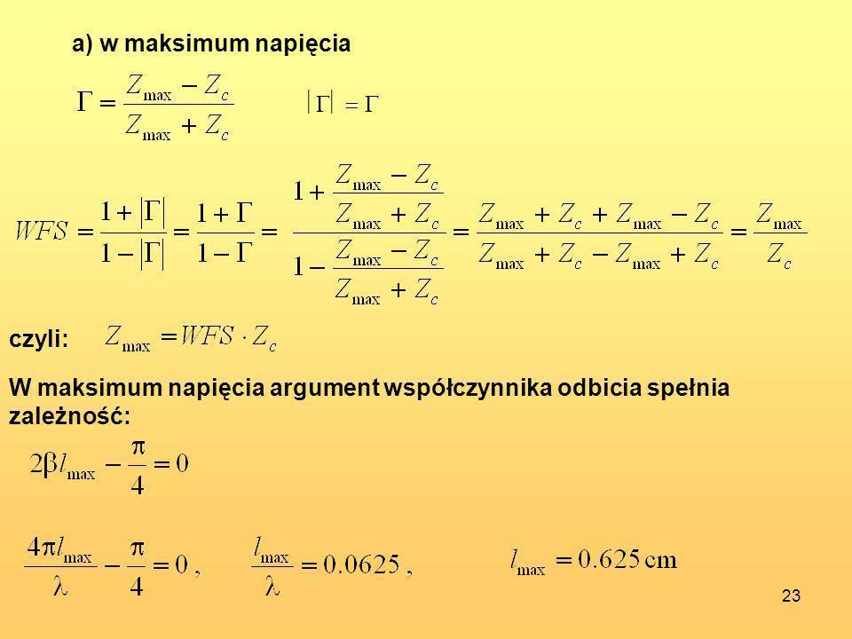 23 a) w maksimum napięcia czyli: W maksimum napięcia argument współczynnika odbicia spełnia zależność: