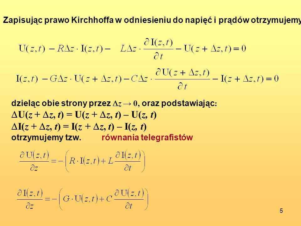 5 Zapisując prawo Kirchhoffa w odniesieniu do napięć i prądów otrzymujemy: dzieląc obie strony przez z 0, oraz podstawiając : U(z + z, t) = U(z + z, t