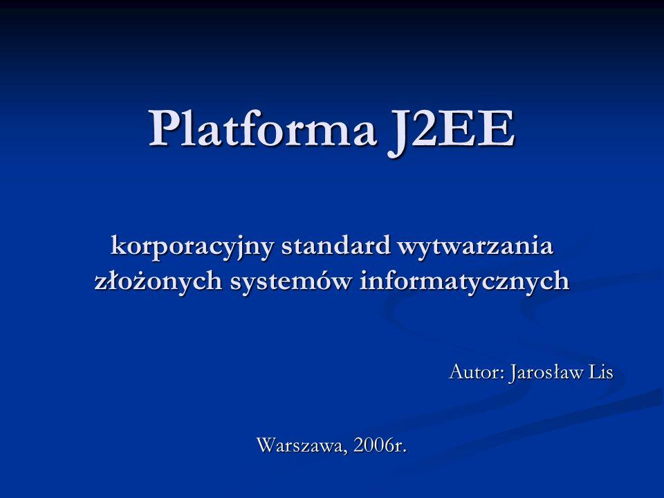 Platforma J2EE korporacyjny standard wytwarzania złożonych systemów informatycznych Warszawa, 2006r.