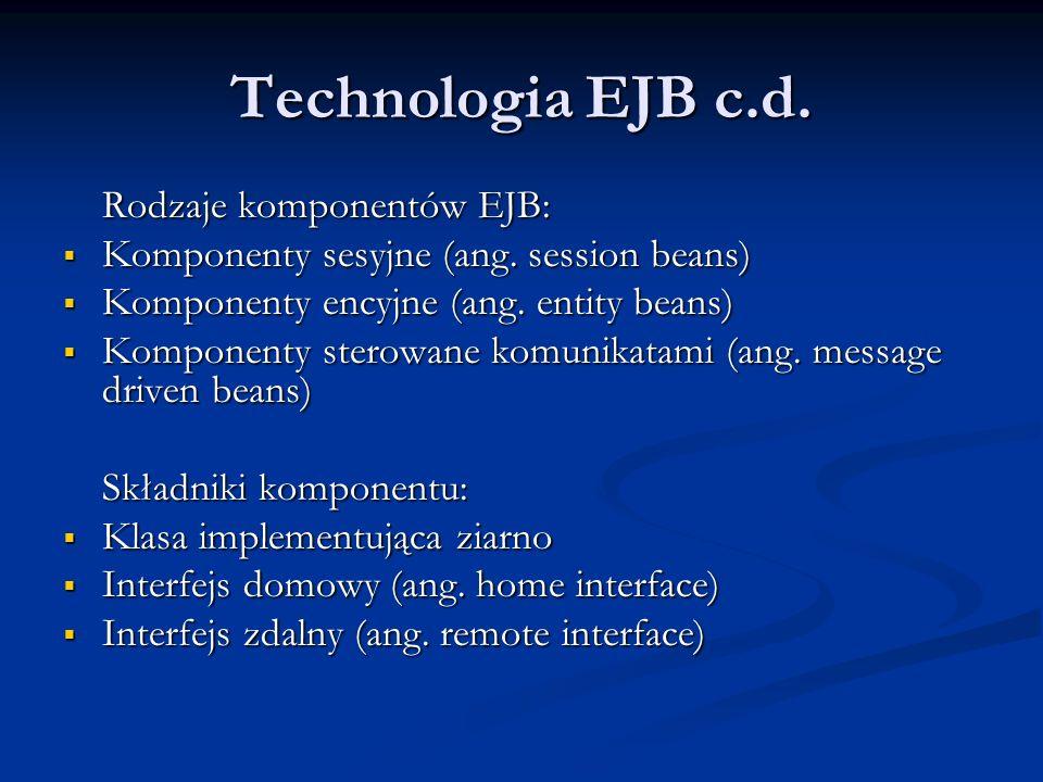 Technologia EJB c.d.Rodzaje komponentów EJB: Komponenty sesyjne (ang.
