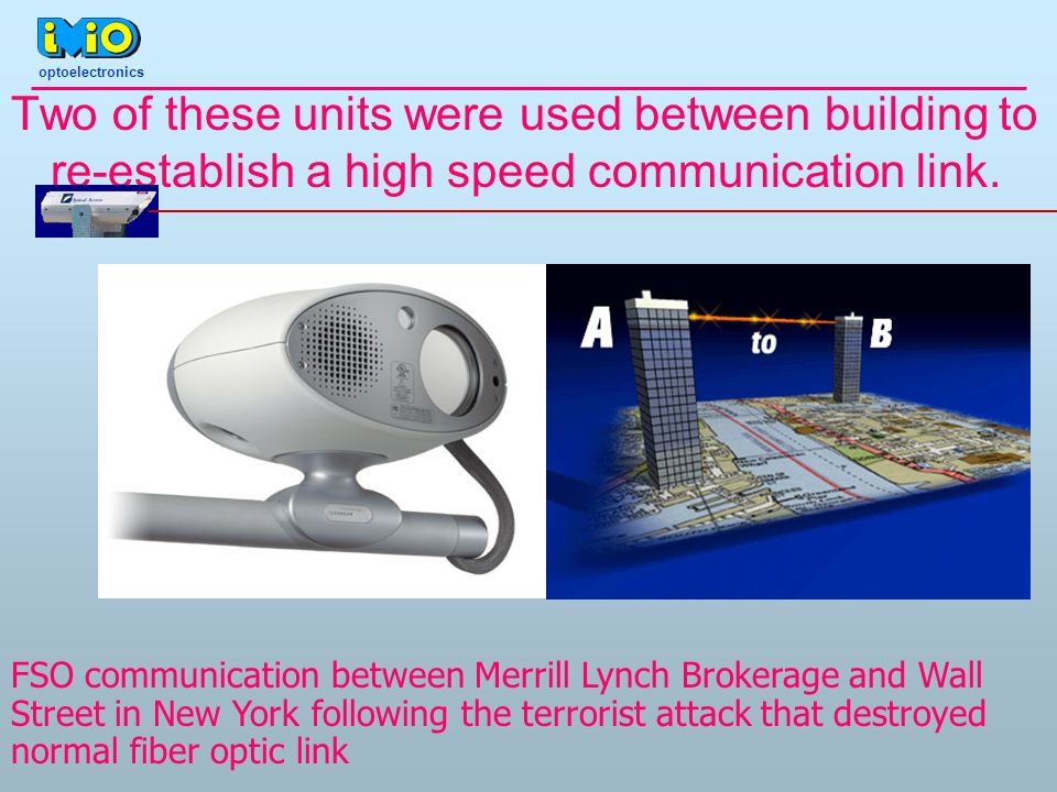 Two of these units were used between building to re-establish a high speed communication link. FSO communication between Merrill Lynch Brokerage and W