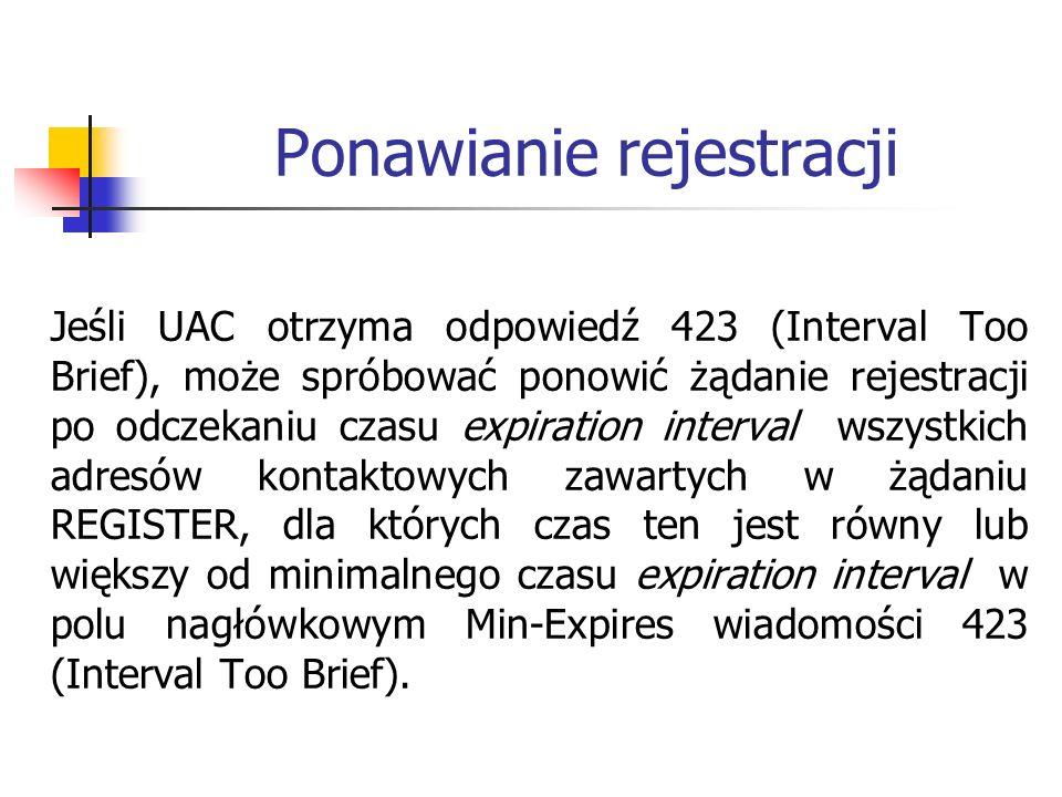 Ponawianie rejestracji Jeśli UAC otrzyma odpowiedź 423 (Interval Too Brief), może spróbować ponowić żądanie rejestracji po odczekaniu czasu expiration