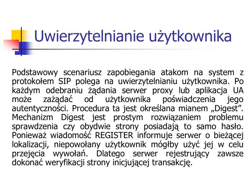 Uwierzytelnianie użytkownika Podstawowy scenariusz zapobiegania atakom na system z protokołem SIP polega na uwierzytelnianiu użytkownika. Po każdym od