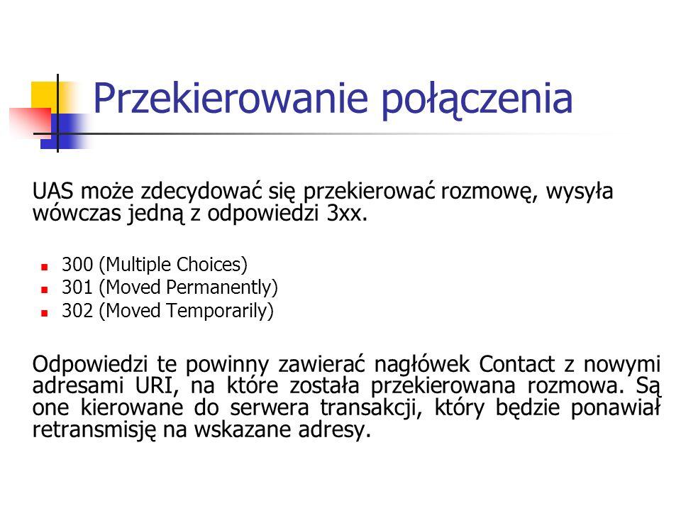 Przekierowanie połączenia UAS może zdecydować się przekierować rozmowę, wysyła wówczas jedną z odpowiedzi 3xx. 300 (Multiple Choices) 301 (Moved Perma