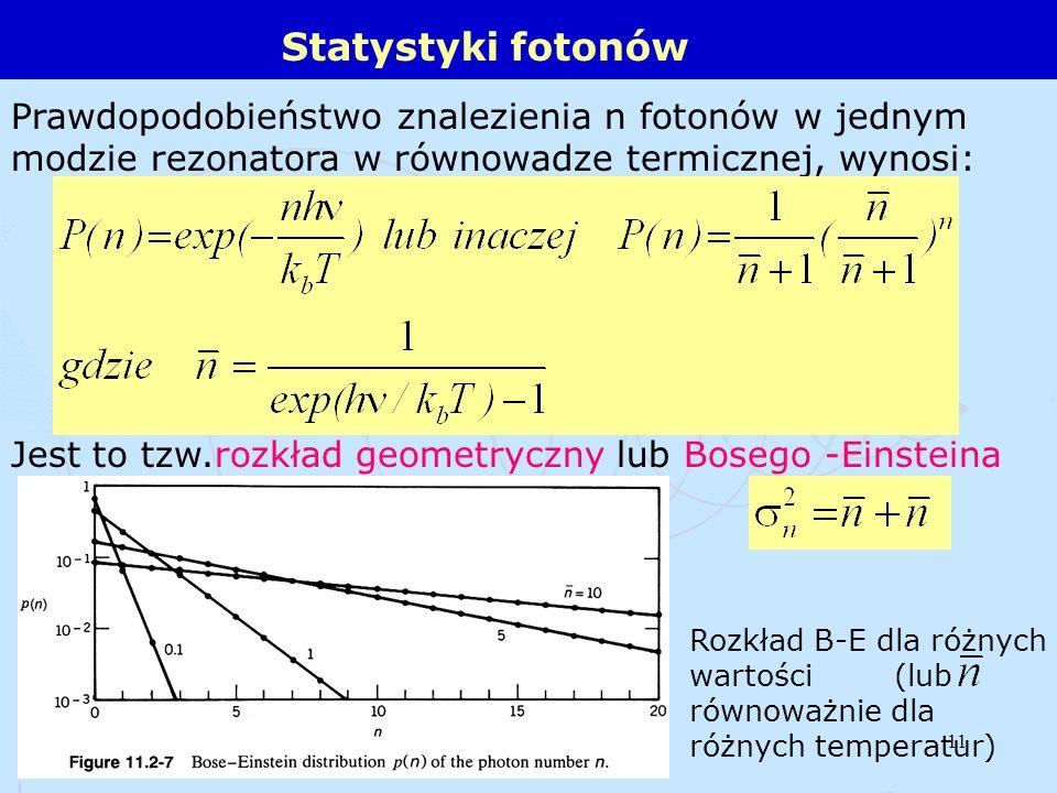 11 Statystyki fotonów Prawdopodobieństwo znalezienia n fotonów w jednym modzie rezonatora w równowadze termicznej, wynosi: Jest to tzw.rozkład geometr