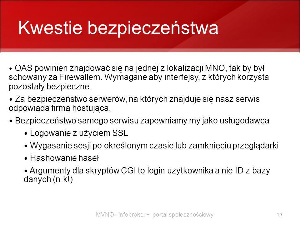 MVNO - infobroker + portal społecznościowy 19 Kwestie bezpieczeństwa OAS powinien znajdować się na jednej z lokalizacji MNO, tak by był schowany za Firewallem.