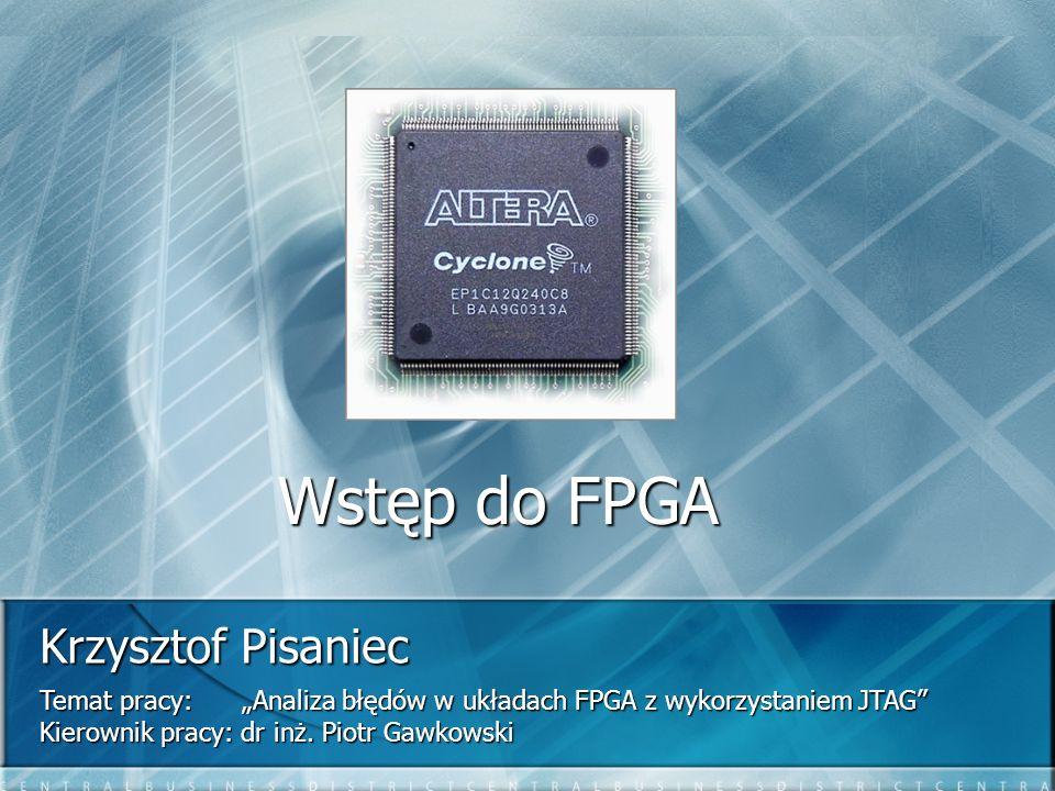 Wstęp do FPGA Krzysztof Pisaniec Temat pracy: Analiza błędów w układach FPGA z wykorzystaniem JTAG Kierownik pracy: dr inż. Piotr Gawkowski