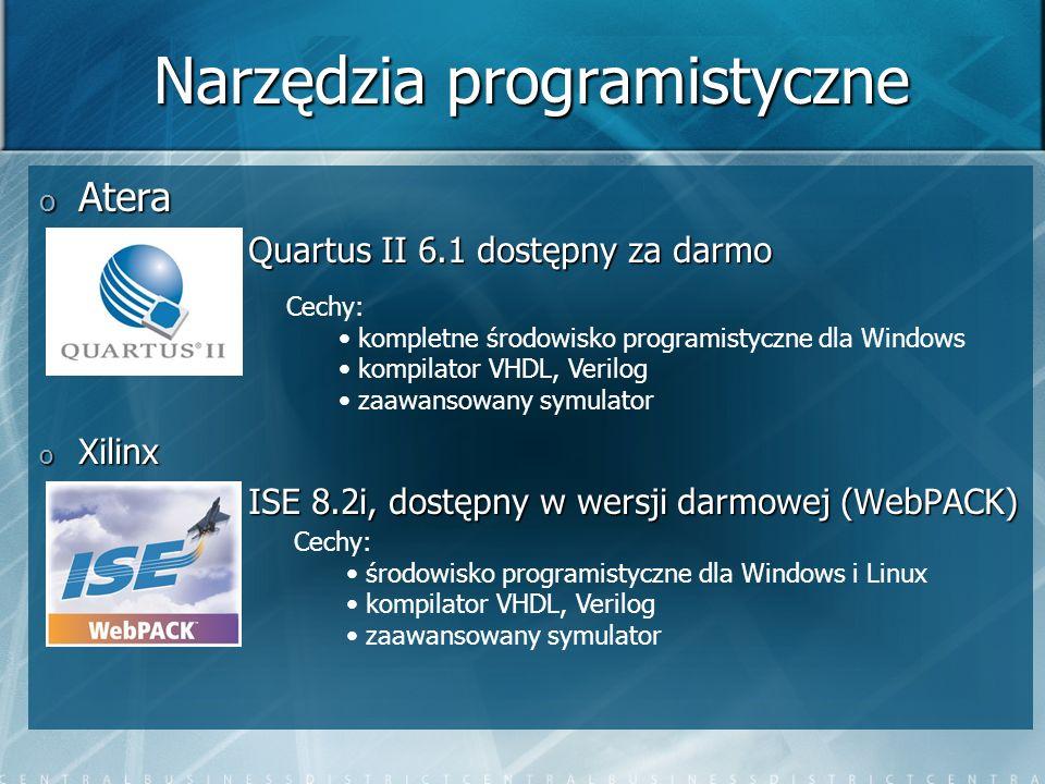 Narzędzia programistyczne o Atera Quartus II 6.1 dostępny za darmo o Xilinx ISE 8.2i, dostępny w wersji darmowej (WebPACK) Cechy: kompletne środowisko