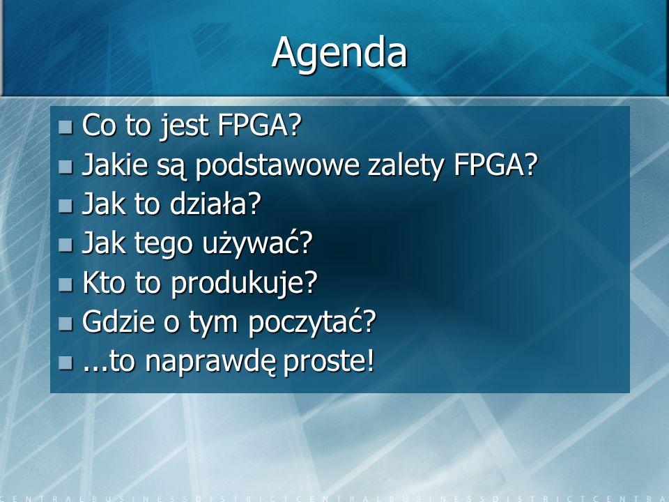 Agenda Co to jest FPGA? Co to jest FPGA? Jakie są podstawowe zalety FPGA? Jakie są podstawowe zalety FPGA? Jak to działa? Jak to działa? Jak tego używ