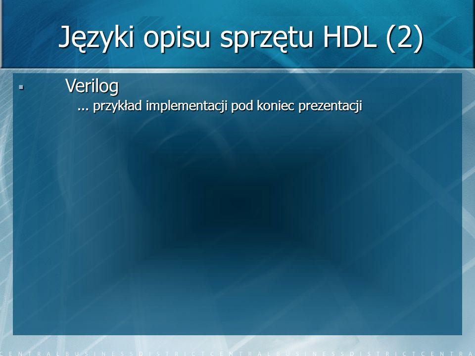 Verilog Verilog... przykład implementacji pod koniec prezentacji Języki opisu sprzętu HDL (2)