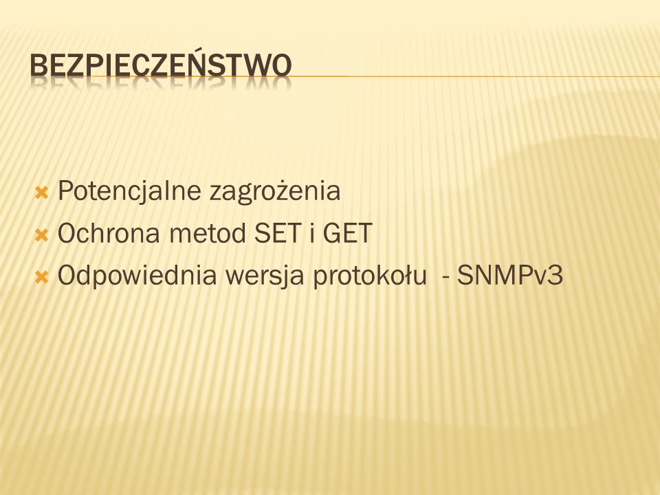 Potencjalne zagrożenia Ochrona metod SET i GET Odpowiednia wersja protokołu - SNMPv3