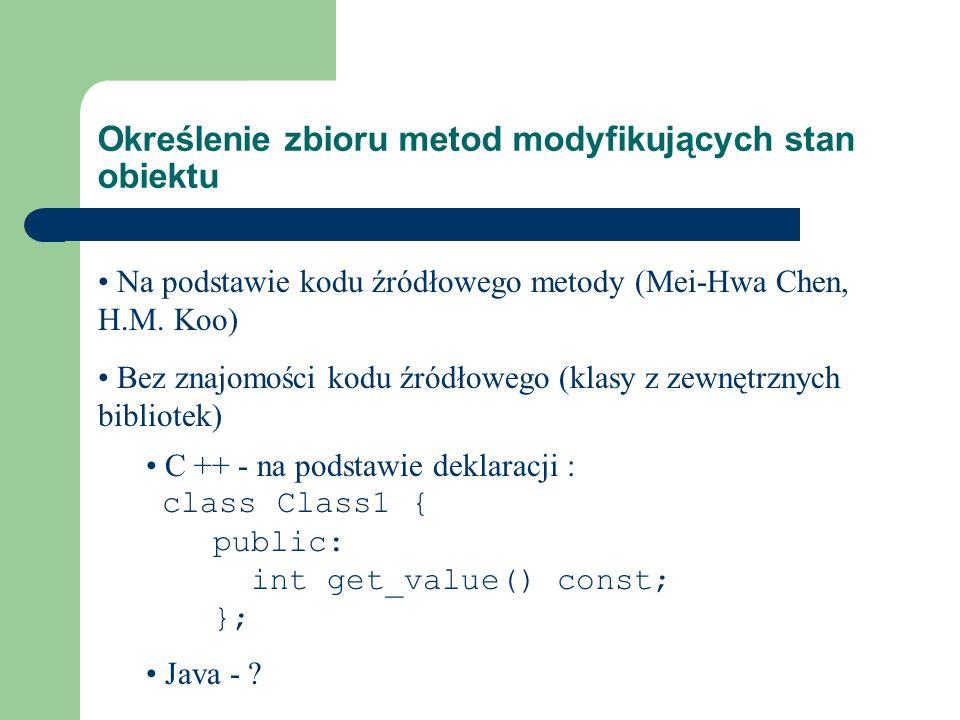 Określenie zbioru metod modyfikujących stan obiektu Na podstawie kodu źródłowego metody (Mei-Hwa Chen, H.M. Koo) Java - ? Bez znajomości kodu źródłowe