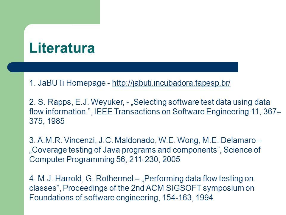 Literatura 1. JaBUTi Homepage - http://jabuti.incubadora.fapesp.br/http://jabuti.incubadora.fapesp.br/ 2. S. Rapps, E.J. Weyuker, - Selecting software