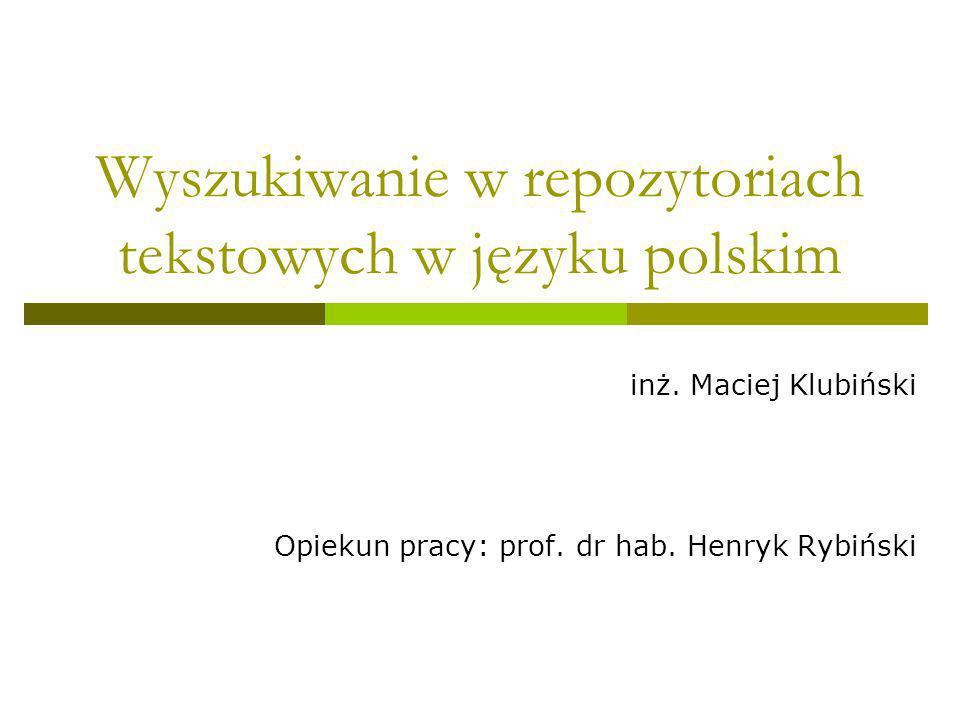 Wyszukiwanie w repozytoriach tekstowych w języku polskim inż. Maciej Klubiński Opiekun pracy: prof. dr hab. Henryk Rybiński
