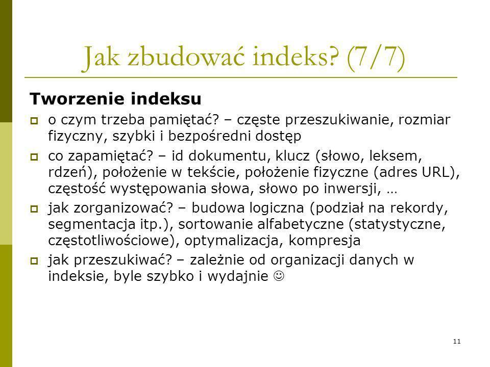 11 Jak zbudować indeks? (7/7) Tworzenie indeksu o czym trzeba pamiętać? – częste przeszukiwanie, rozmiar fizyczny, szybki i bezpośredni dostęp co zapa