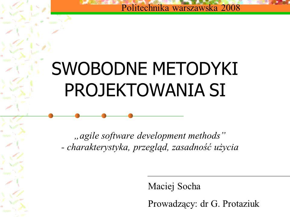 SWOBODNE METODYKI PROJEKTOWANIA SI agile software development methods - charakterystyka, przegląd, zasadność użycia Maciej Socha Prowadzący: dr G. Pro
