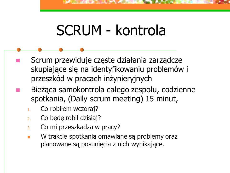 SCRUM - kontrola Scrum przewiduje częste działania zarządcze skupiające się na identyfikowaniu problemów i przeszkód w pracach inżynieryjnych Bieżąca
