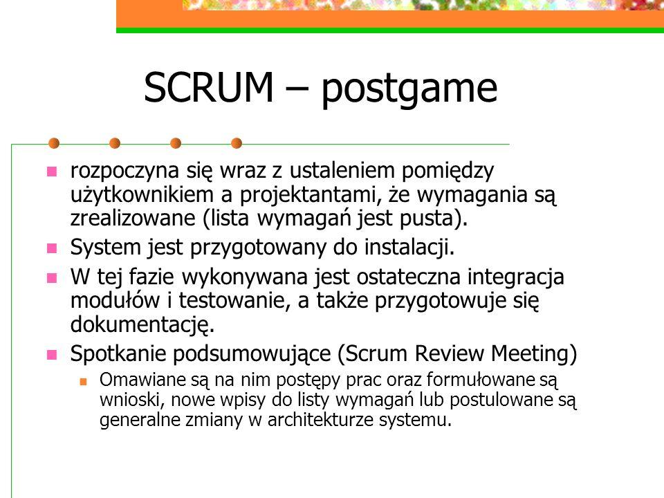 SCRUM – postgame rozpoczyna się wraz z ustaleniem pomiędzy użytkownikiem a projektantami, że wymagania są zrealizowane (lista wymagań jest pusta). Sys