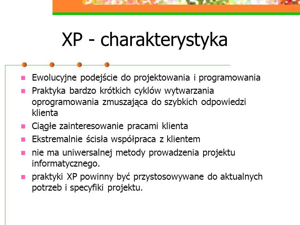 XP - charakterystyka Ewolucyjne podejście do projektowania i programowania Praktyka bardzo krótkich cyklów wytwarzania oprogramowania zmuszająca do sz