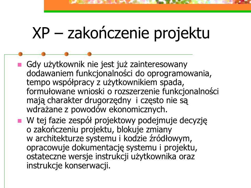 XP – zakończenie projektu Gdy użytkownik nie jest już zainteresowany dodawaniem funkcjonalności do oprogramowania, tempo współpracy z użytkownikiem sp