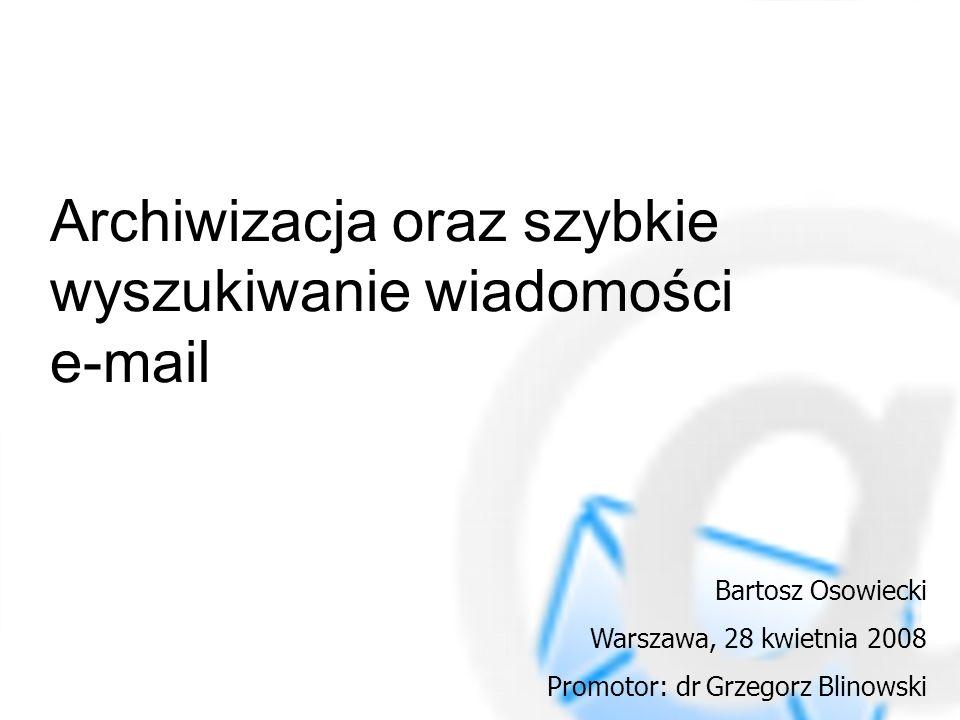Bibliografia Dokumenty RFC (822, 2045, 2046) http://www.ietf.org/rfc/rfc0822.txt http://www.ietf.org/rfc/rfc2045.txt http://www.ietf.org/rfc/rfc2046.txt Indekser (SWISH-E) http://swish-e.org/ MSARCH – wersja testowa http://cc.com.pl/pl/prods/msarch/home.php