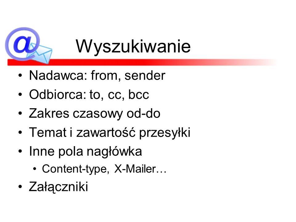 Wyszukiwanie Nadawca: from, sender Odbiorca: to, cc, bcc Zakres czasowy od-do Temat i zawartość przesyłki Inne pola nagłówka Content-type, X-Mailer… Z