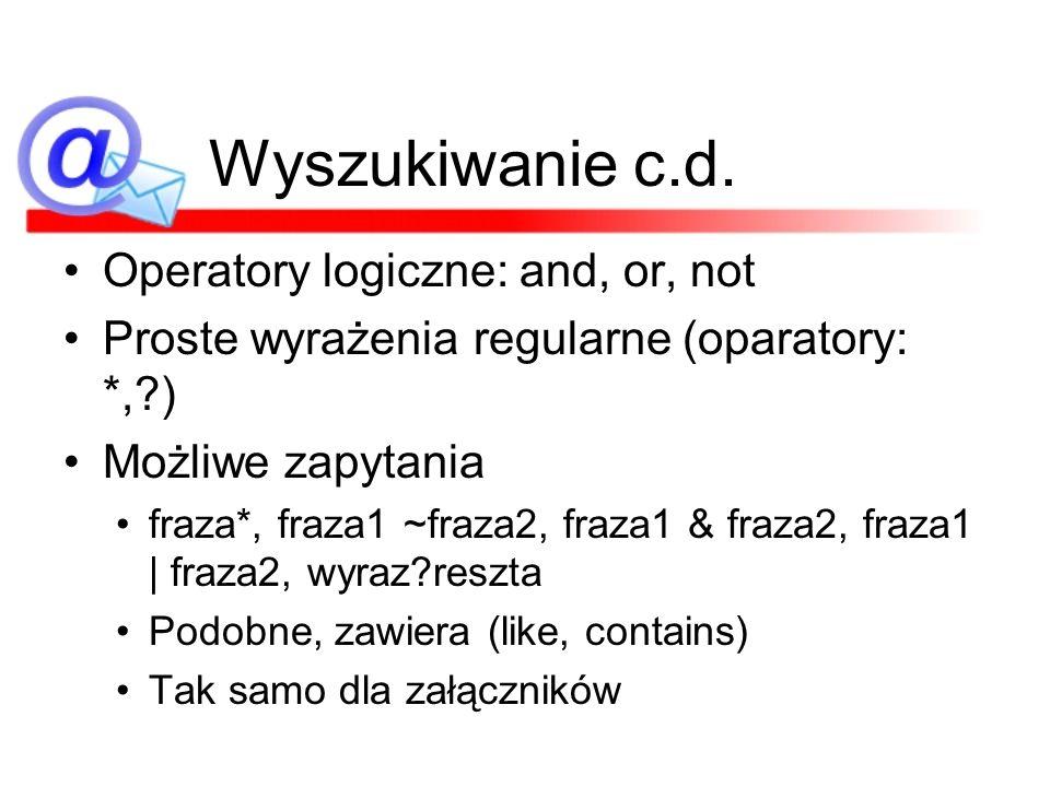Wyszukiwanie c.d. Operatory logiczne: and, or, not Proste wyrażenia regularne (oparatory: *,?) Możliwe zapytania fraza*, fraza1 ~fraza2, fraza1 & fraz