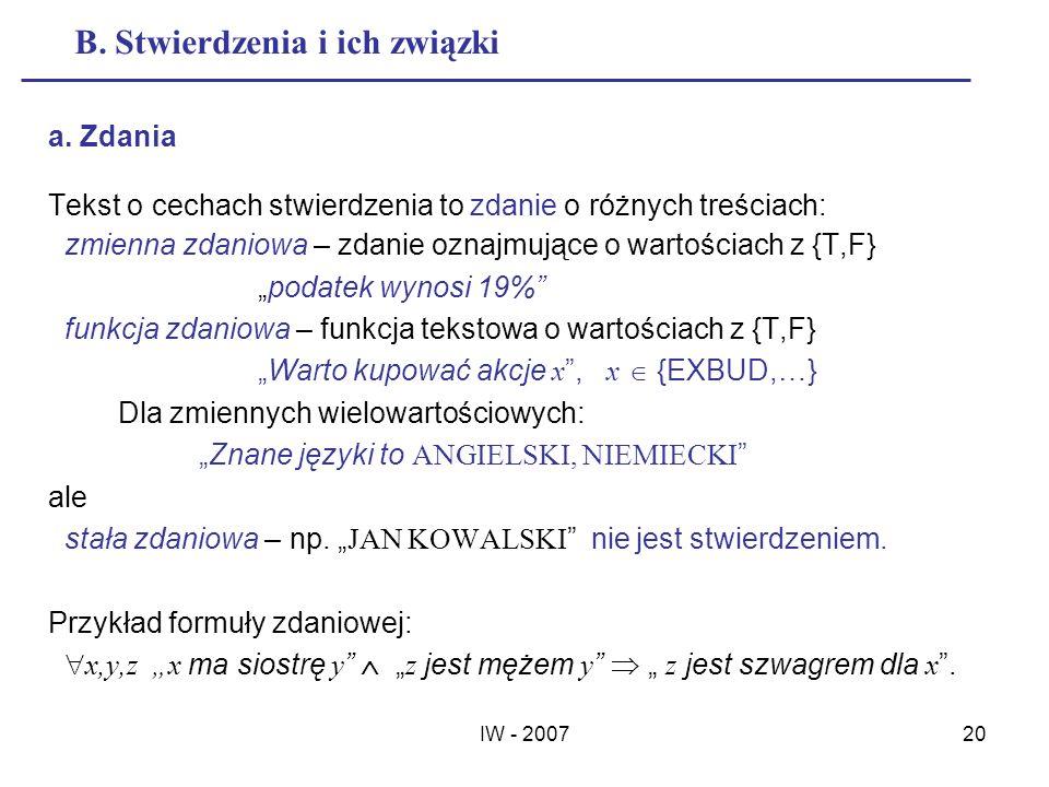 IW - 200720 B. Stwierdzenia i ich związki a. Zdania Tekst o cechach stwierdzenia to zdanie o różnych treściach: zmienna zdaniowa – zdanie oznajmujące