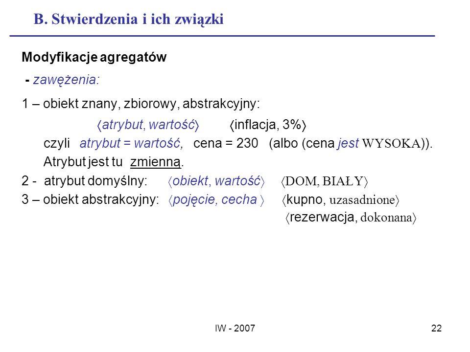 IW - 200722 B. Stwierdzenia i ich związki Modyfikacje agregatów - zawężenia: 1 – obiekt znany, zbiorowy, abstrakcyjny: atrybut, wartość inflacja, 3% c