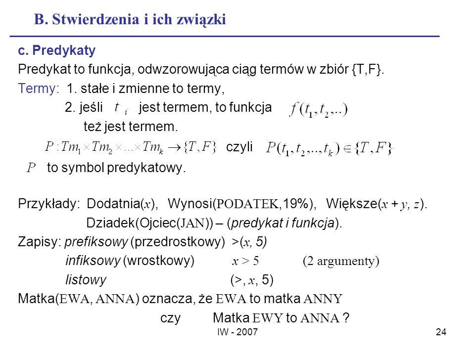 IW - 200724 B. Stwierdzenia i ich związki c. Predykaty Predykat to funkcja, odwzorowująca ciąg termów w zbiór {T,F}. Termy: 1. stałe i zmienne to term