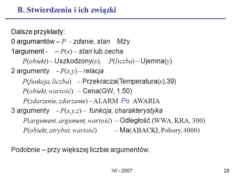 IW - 200725 B. Stwierdzenia i ich związki Dalsze przykłady: 0 argumantó 1argument - Dalsze przykłady: 0 argumantów – P - zdanie, stan Mży 1argument –