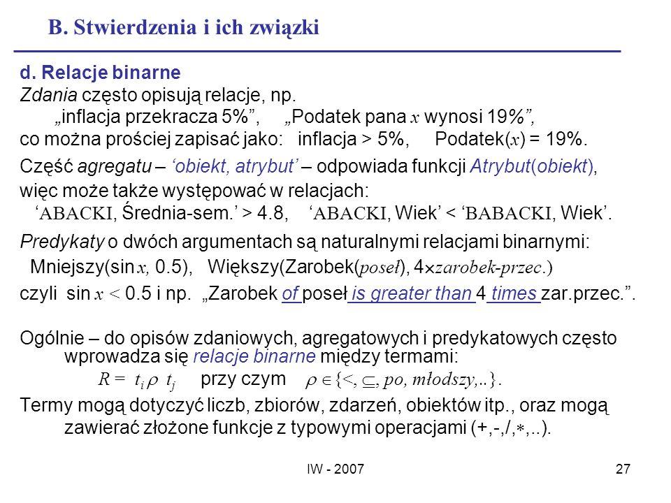 IW - 200727 B. Stwierdzenia i ich związki d. Relacje binarne Zdania często opisują relacje, np. inflacja przekracza 5%, Podatek pana x wynosi 19%, co