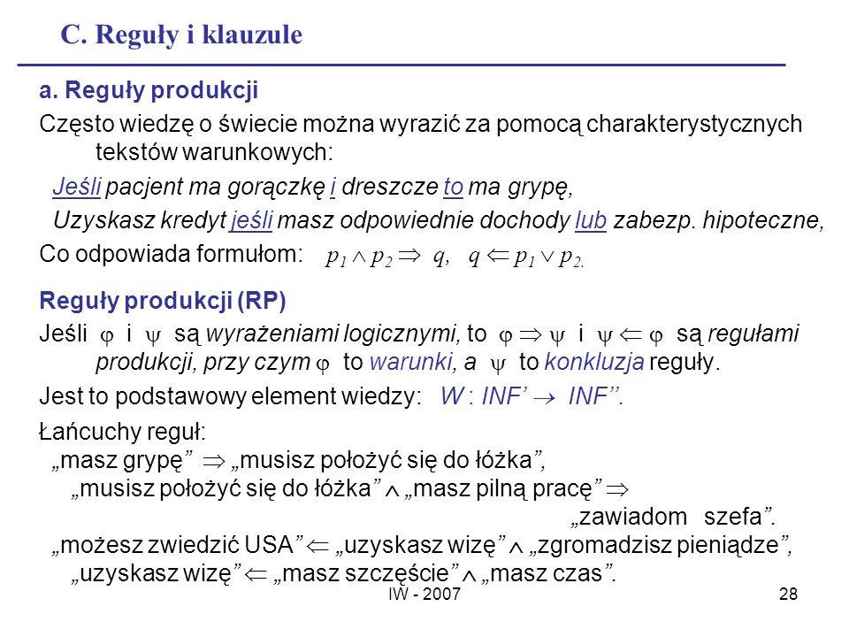 IW - 200728 C. Reguły i klauzule a. Reguły produkcji Często wiedzę o świecie można wyrazić za pomocą charakterystycznych tekstów warunkowych: Jeśli pa