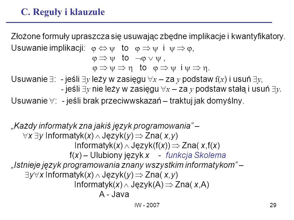 IW - 200729 C. Reguły i klauzule Złożone formuły upraszcza się usuwając zbędne implikacje i kwantyfikatory. Usuwanie implikacji: to i, to, to i. Usuwa