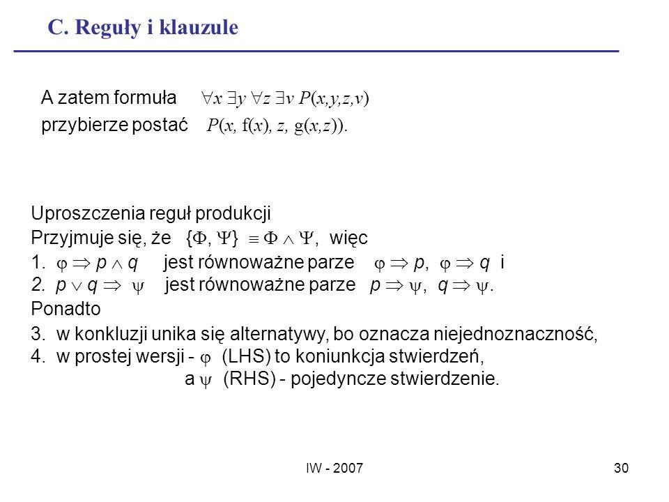 IW - 200730 C. Reguły i klauzule A zatem formuła x y z v P(x,y,z,v) przybierze postać P(x, f(x), z, g(x,z)). Uproszczenia reguł produkcji Przyjmuje si