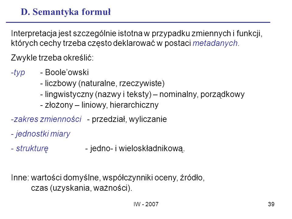 IW - 200739 D. Semantyka formuł Interpretacja jest szczególnie istotna w przypadku zmiennych i funkcji, których cechy trzeba często deklarować w posta