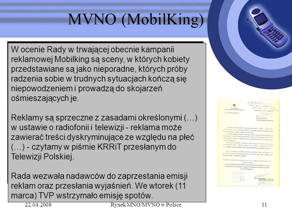 22.04.2008Rynek MNO/MVNO w Polsce11 MVNO (MobilKing) W ocenie Rady w trwającej obecnie kampanii reklamowej Mobilking są sceny, w których kobiety przed