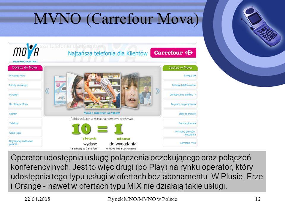 22.04.2008Rynek MNO/MVNO w Polsce12 MVNO (Carrefour Mova) Operator udostępnia usługę połączenia oczekującego oraz połączeń konferencyjnych. Jest to wi