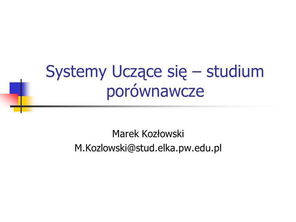 Systemy Uczące się – studium porównawcze Marek Kozłowski M.Kozlowski@stud.elka.pw.edu.pl