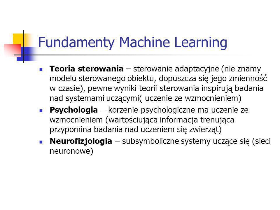 Fundamenty Machine Learning Teoria sterowania – sterowanie adaptacyjne (nie znamy modelu sterowanego obiektu, dopuszcza się jego zmienność w czasie),