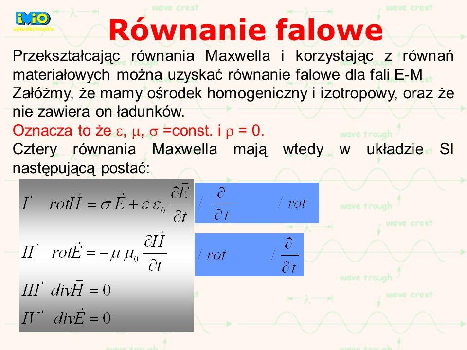 Przekształcając równania Maxwella i korzystając z równań materiałowych można uzyskać równanie falowe dla fali E-M Załóżmy, że mamy ośrodek homogeniczn