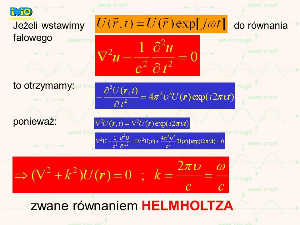 zwane równaniem HELMHOLTZA Jeżeli wstawimy do równania falowego to otrzymamy: ponieważ: optoelectronics