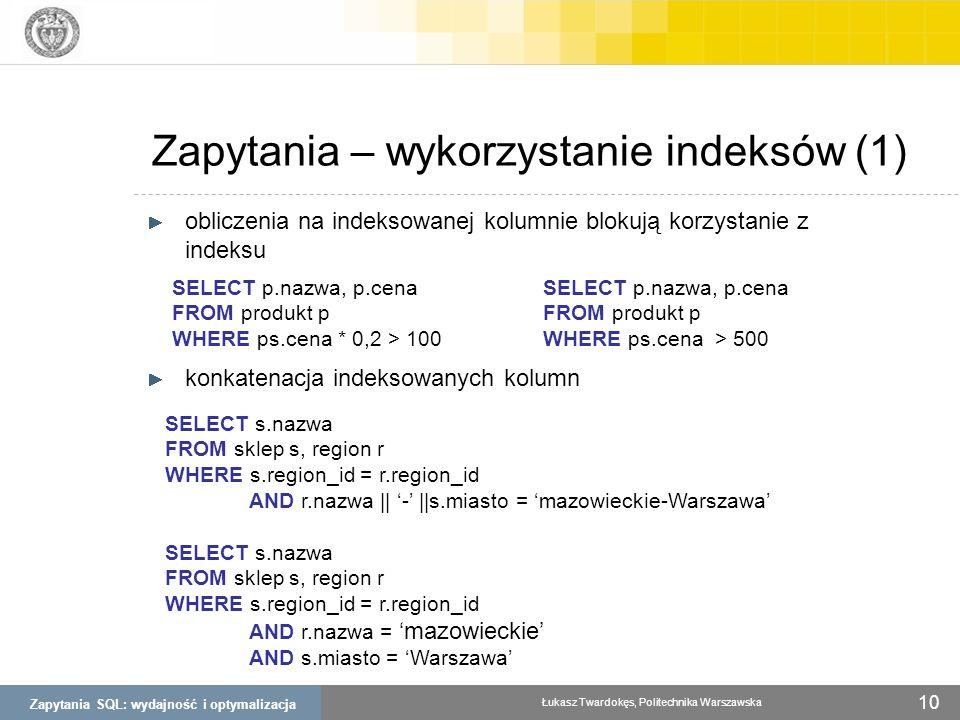 Zapytania SQL: wydajność i optymalizacja Łukasz Twardokęs, Politechnika Warszawska 10 obliczenia na indeksowanej kolumnie blokują korzystanie z indeks